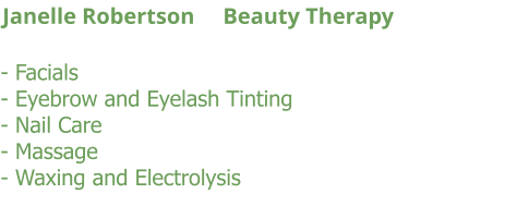 - Facials - Eyebrow and Eyelash Tinting - Nail Care - Massage - Waxing and Electrolysis Janelle Robertson     Beauty Therapy